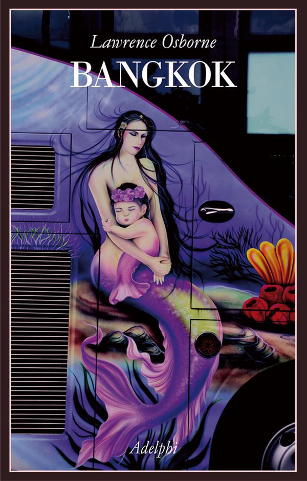 Bangkok   Lawrence Osborne - Adelphi Edizioni