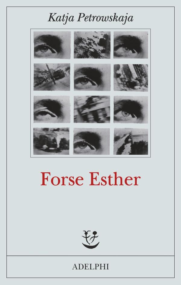 Forse Esther | Katja Petrowskaja - Adelphi Edizioni